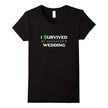 I survived My Daughter's Wedding Funny Dad T-shirt