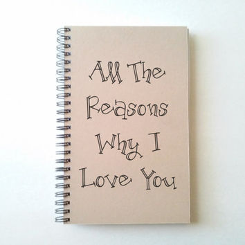 All the reasons why I love you, 5x8 Journal, diary, notebook, brown kraft notebook white kraft journal, couples, scrapbook, romantic gift