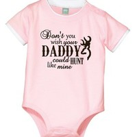 Don't you wish your Daddy could Hunt like Mine baby infant girl 1 piece snap T