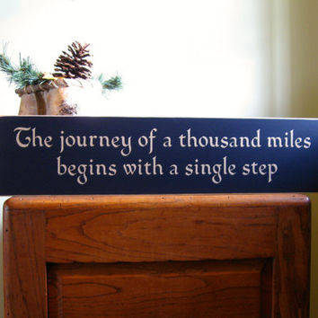 Custom sign - The journey of a thousand miles begins with a single step