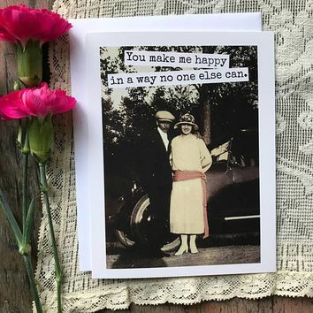 You Make Me Happy In A Way No One Else Can Funny Vintage Style Anniversary Card Valentines Day Card Love Card FREE SHIPPING