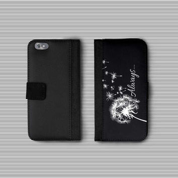 Inspirational Phone Wallet Case for Women, Dandelion Womens Wallet iPhone 7 Plus Case, Always iPhone 6 Phone Case, Black + White Wallet Case