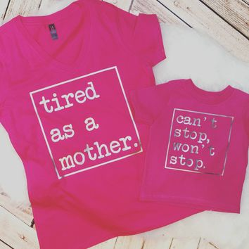 Tired as a Mother & Can't Stop, Won't Stop Matching Mommy & Me Tees