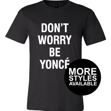 Don't Worry Beyonce, Funny Graphic Tee