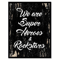 We Are Super Heros & Rockstars Motivation Quote Saying Gifts Ideas Home Decor Wall Art