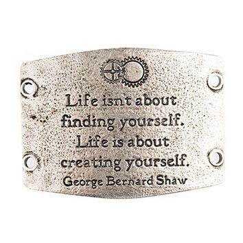 """Life Isn't About Finding Yourself.  Life is About Creating Yourself."" Large Sentiment"