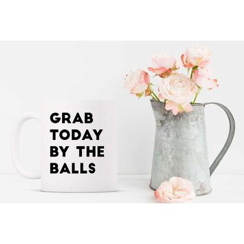 """Grab Today by the Balls"" Mug"