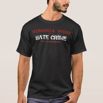 Virginia Wine is a Hate Crime in California T-Shirt