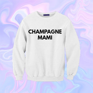 Champagne Mami Sweatshirt | Unisex S-XXL | Drake Papi Lil Wayne Nicki Minaj Girl Tumblr Cute Kawaii Cool Love Heart *ON SALE*