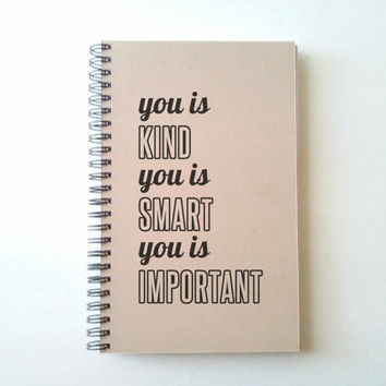 You is kind, you is smart, you is important, 5X8 Journal, spiral notebook, diary, brown kraft, white, inspirational quote, memory book