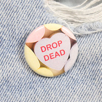 Drop Dead Candy Heart 1.25 Inch Pin Back Button Badge