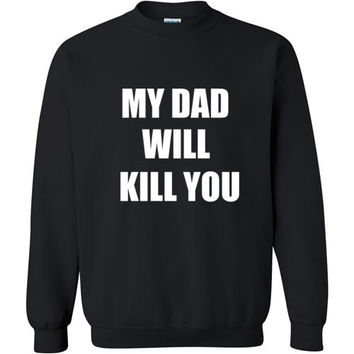 My Dad Will Kill You Sweatshirt