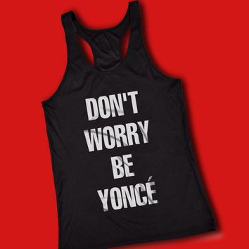Dont Worry Beyonce Parodi Women'S Tank Top