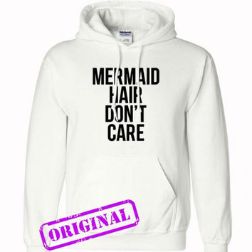 Mermaid Hair Don't Care for hoodie white, hooded white unisex adult