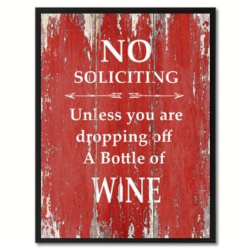 No Soliciting Unless You Are Dropping Off A Bottle Of Wine Saying Canvas Print, Black Picture Frame Home Decor Wall Art Gifts