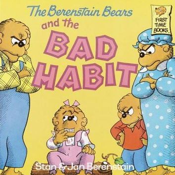 The Berenstain Bears and the Bad Habit (First Time Books)