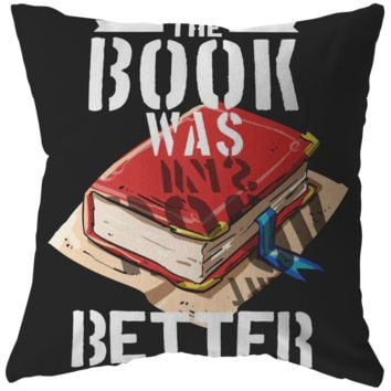 The Book was Better - Fun Book Reader Design  Pillow