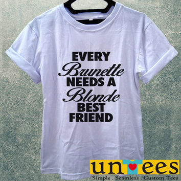 Low Price Women's Adult T-Shirt - Every Brunette Needs A Blonde Best Friend design