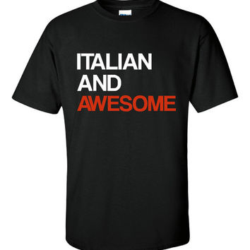 ITALIAN And Awesome Great Shirt for Italians Graphic Printed Tee Shirt Italian Unisex and Mens Womans Sizes and Styles