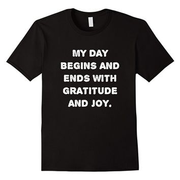 My day begins and ends with gratitude and joy - Cotton Shirt