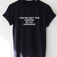 You're Not The Center Of My Universe Tee - Black