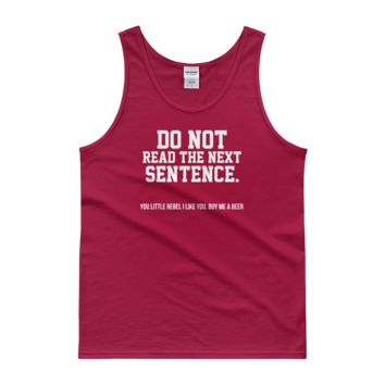 Do Not Read The Next Sentence. You Little Rebel I Like You. Buy Me A Beer - Tank top