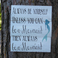 "Joyful Island Creations ""Always be yourself, unless you can be a mermaid then always be a mermaid"" wood sign/ ombre mermaid/ repurposed wood"