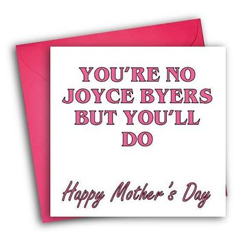 Stranger Things Not Joyce Byers But You'll Do Funny Mother's Day Card Card For Her Card For Mom FREE SHIPPING