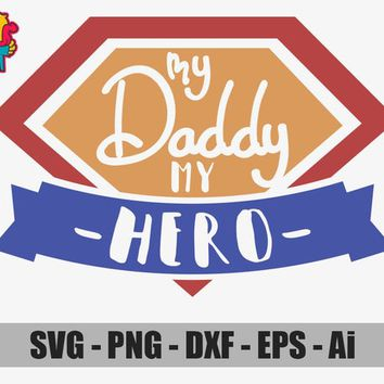My Daddy My Hero SVG Cut File Vector Cricut Design Silhouette Vinyl Decal Stencil Template Heat Transfer Iron