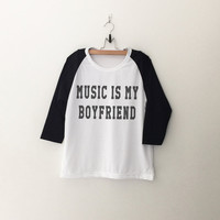 Music is my boyfriend T-Shirt funny sweatshirt womens girls teens unisex grunge tumblr instagram blogger punk dope swag hype hipster gifts