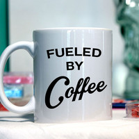 Fueled by coffee - Ceramic coffee mug - funny sayings