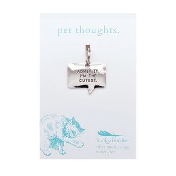 Admit it. I'm the cutest.  Cat Tag Thought Bubble by Lucky Feather