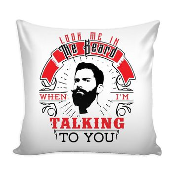Graphic Pillow Cover Look Me In The Beard When Im Talking To You