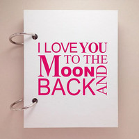 Custom journal, notebook, sketchbook, diary, ring binder, jotter, blank notepad, typography, customized, I love you to the moon and back