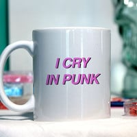 I cry in punk - Ceramic coffee mug - funny sayings