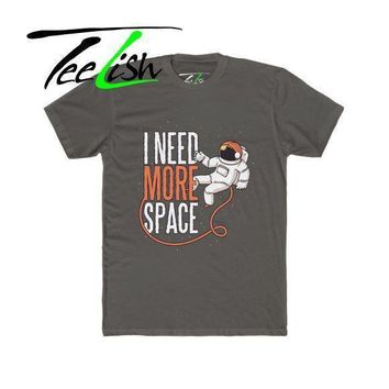 need more space funny custom t shirt