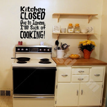 Kitchen CLOSED Im Sick of COOKING vinyl home decor wall decal, humorous removable wall decal, sacrastic wall vinyl sticker,