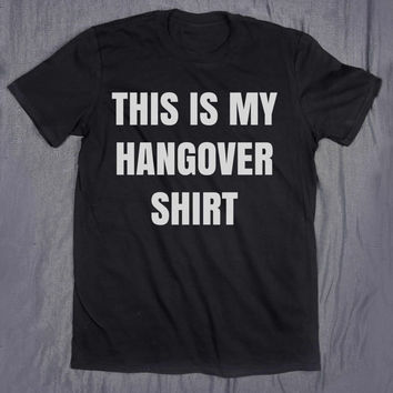Drinking Shirts This Is My Hangover Shirt Tumblr Slogan Alcohol Drunk Party T-shirt