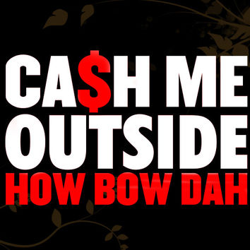 Cash Me Outside How Bow Dah Decal for your Car, Walls, Laptops, iPhone, iPad and Water bottles.