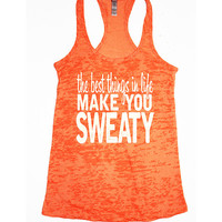 The best things in life make you sweaty Burnout Tank Top. sweater. leggings. workout tank. yoga. hoodie. Sweatshirtyoga pant. Mama Bear.