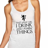 That What I Do I Drink And I Know Things Women Triblend Tanktop