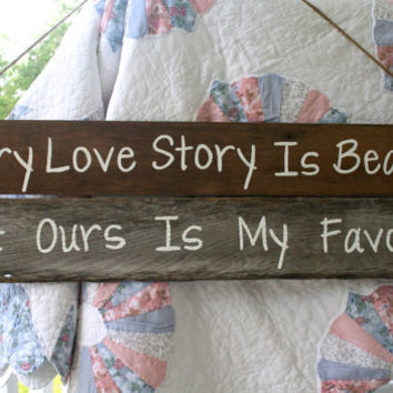 Wedding Sign - Every Love Story Is Beautiful But Ours Is My Favorite - Rustic, Wooden, Reclaimed Lumber
