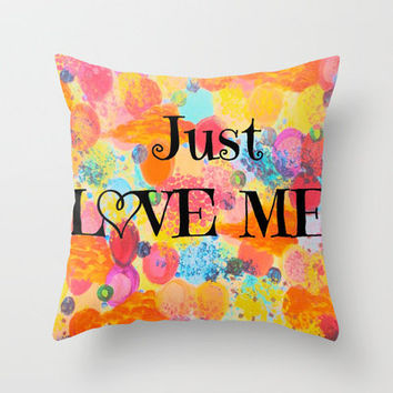 JUST LOVE ME - Beautiful Valentine's Day Romance Love Abstract Painting Sweet Romantic Typography Throw Pillow by EbiEmporium | Society6