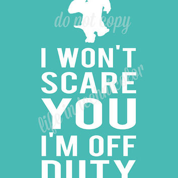 YOU CHOOSE COLOR- I Won't Scare You I'm Off Duty- James P. Sullivan- Sulley- Monsters, Inc. print- Teal color shown