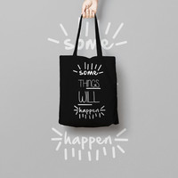 Black Tote Bag Canvas Funny Typhography Totes Some Things Will Happen - Quote Tote Bag - Market Bag Canvas - Printed Tote Bag Hand Drawn