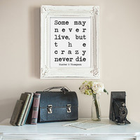 Hunter S Thompson - Some May Never Live, But The Crazy Never Die - Digital Wall Art Print Digital Wall Decor Digital Print