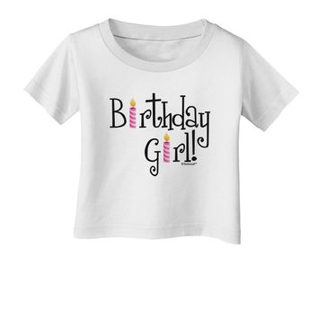 Birthday Girl - Birthday Candles Infant T-Shirt by TooLoud