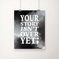 Semi Colon Art - Your Story Isn't Over Yet Art Print - Wall Art - Typography - Home Decor - Office Decor - Inspirational Decor