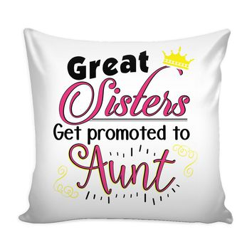 Funny Graphic Pillow Cover Great Sisters Get Promoted To Aunt