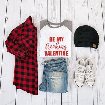 Be My Freaking Valentine Raglan Tee